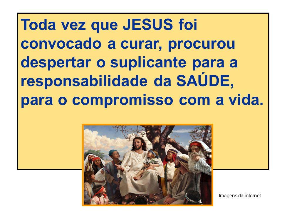 Toda vez que JESUS foi convocado a curar, procurou despertar o suplicante para a responsabilidade da SAÚDE, para o compromisso com a vida.