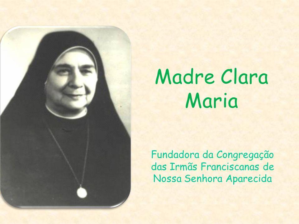 Madre Clara Maria Fundadora da Congregação das Irmãs Franciscanas de Nossa Senhora Aparecida