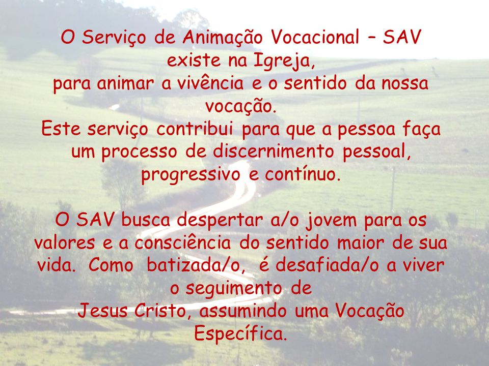 O Serviço de Animação Vocacional – SAV existe na Igreja,