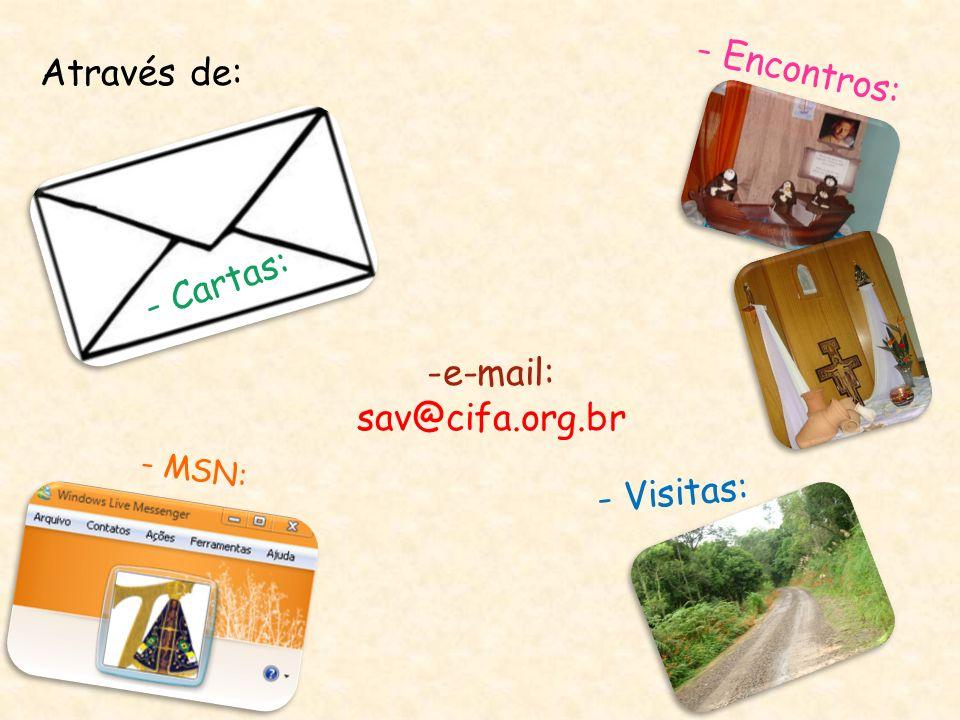 - Encontros: Através de: - Cartas: e-mail: sav@cifa.org.br - Visitas: