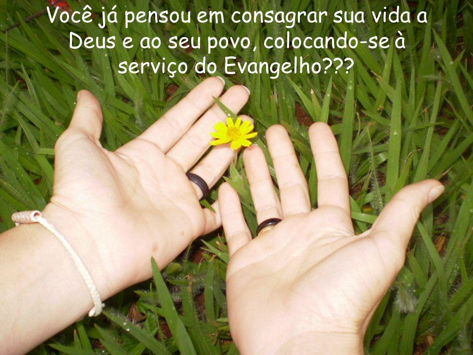 Você já pensou em consagrar sua vida a Deus e ao seu povo, colocando-se à serviço do Evangelho