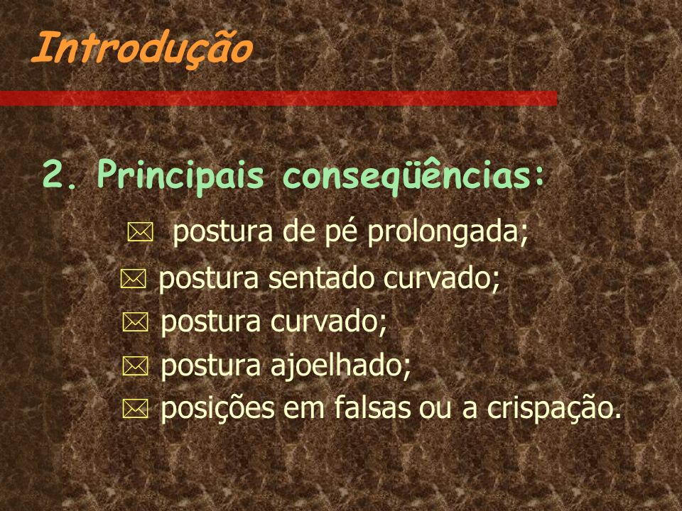 Introdução 2. Principais conseqüências:  postura de pé prolongada;