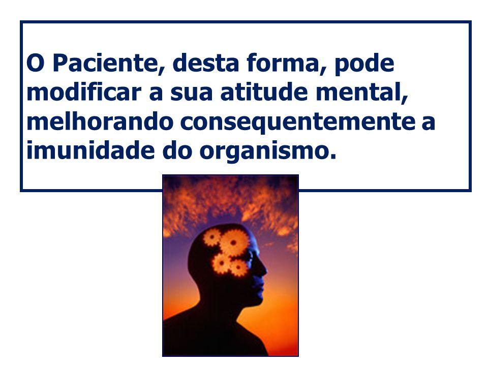 O Paciente, desta forma, pode modificar a sua atitude mental, melhorando consequentemente a imunidade do organismo.