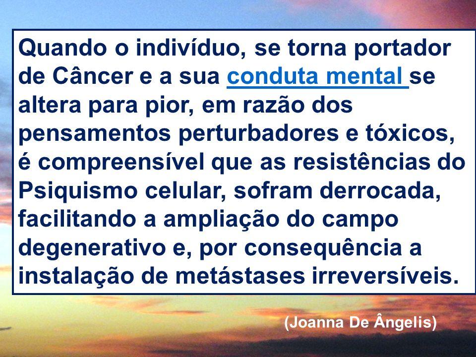 Quando o indivíduo, se torna portador de Câncer e a sua conduta mental se altera para pior, em razão dos pensamentos perturbadores e tóxicos,
