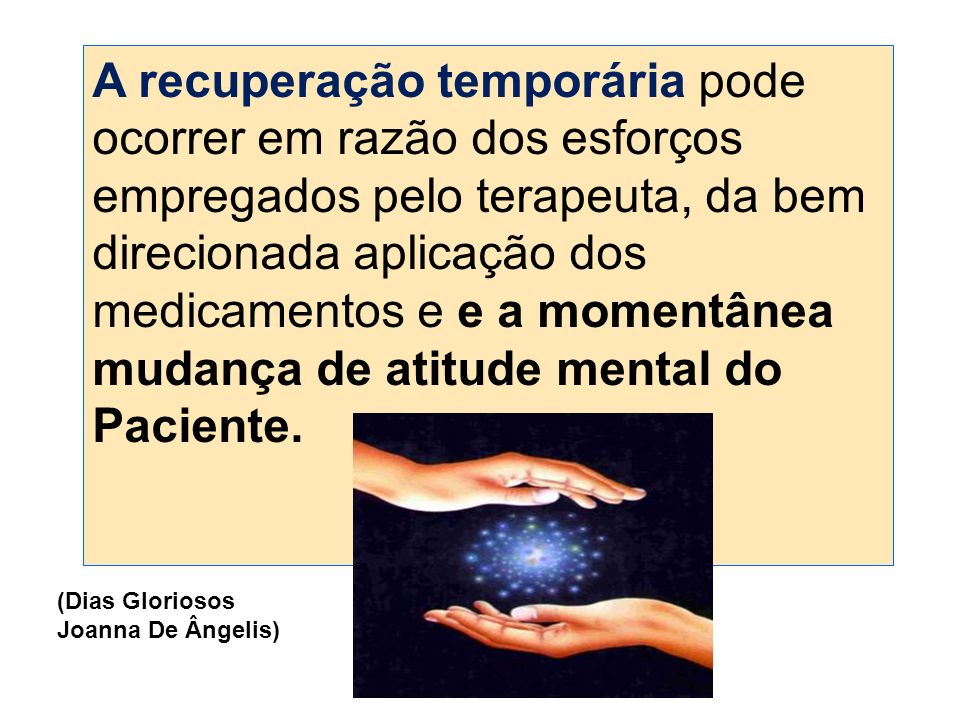 A recuperação temporária pode ocorrer em razão dos esforços empregados pelo terapeuta, da bem direcionada aplicação dos medicamentos e e a momentânea mudança de atitude mental do