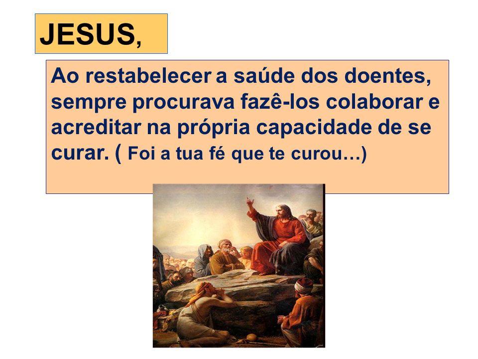 JESUS, Ao restabelecer a saúde dos doentes,