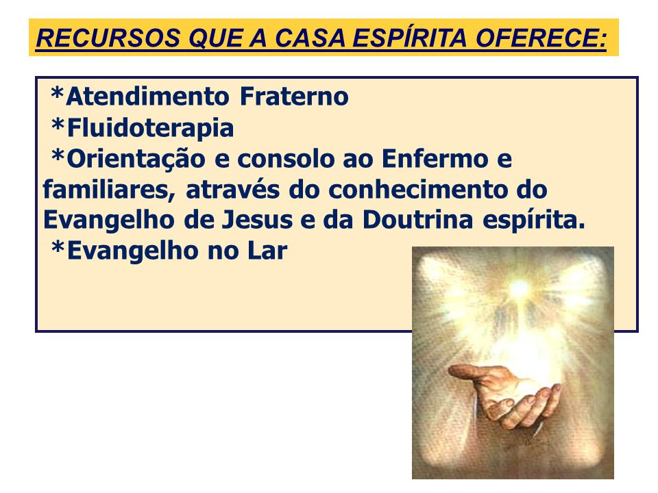 RECURSOS QUE A CASA ESPÍRITA OFERECE: