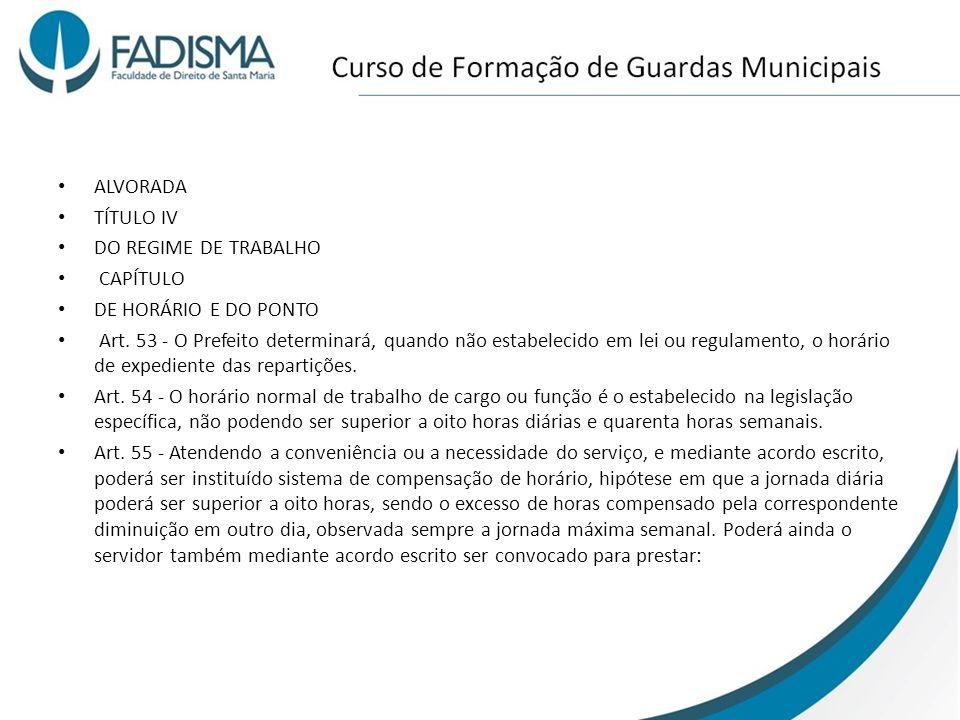 ALVORADA TÍTULO IV. DO REGIME DE TRABALHO. CAPÍTULO. DE HORÁRIO E DO PONTO.