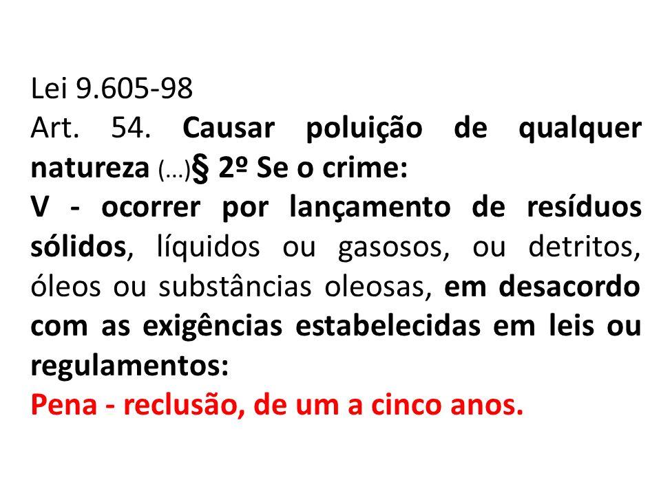 Lei 9.605-98 Art. 54. Causar poluição de qualquer natureza (...)§ 2º Se o crime: