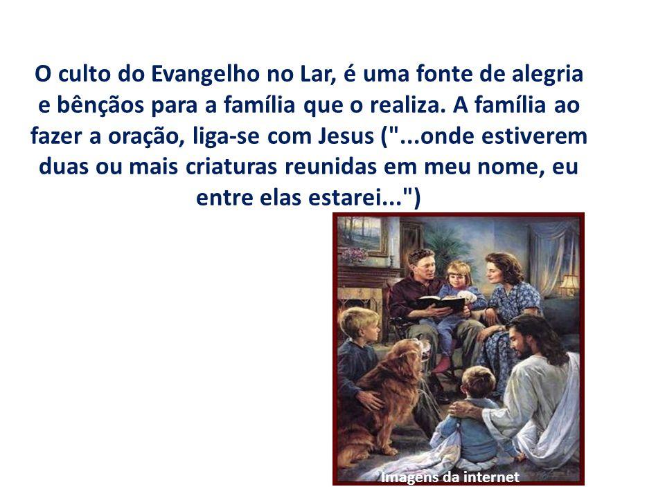 O culto do Evangelho no Lar, é uma fonte de alegria e bênçãos para a família que o realiza. A família ao fazer a oração, liga-se com Jesus ( ...onde estiverem duas ou mais criaturas reunidas em meu nome, eu entre elas estarei... )