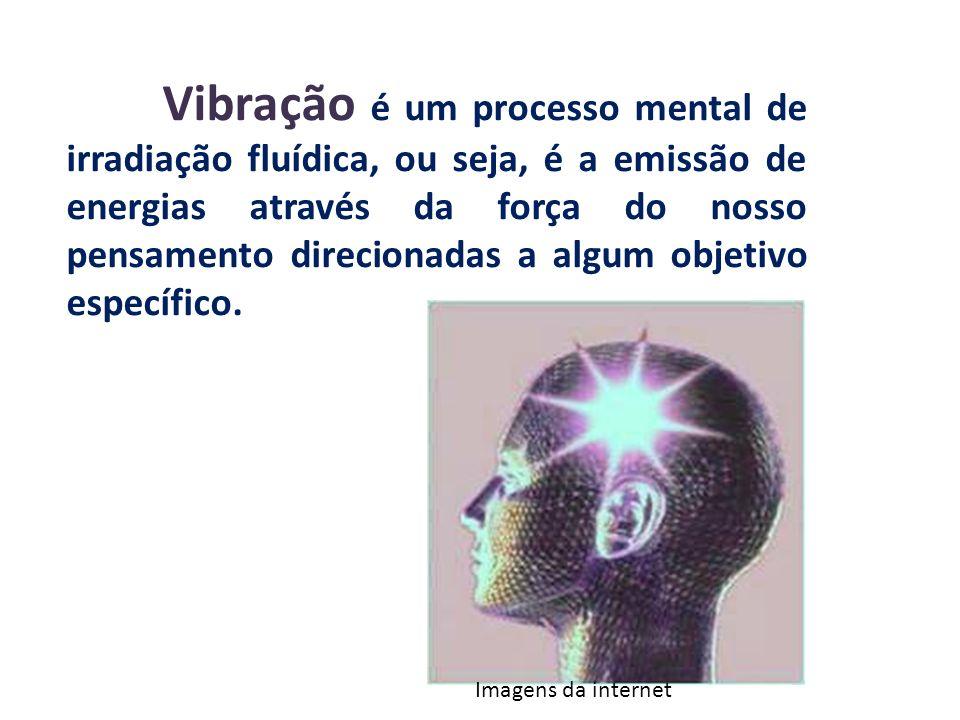 Vibração é um processo mental de irradiação fluídica, ou seja, é a emissão de energias através da força do nosso pensamento direcionadas a algum objetivo específico.