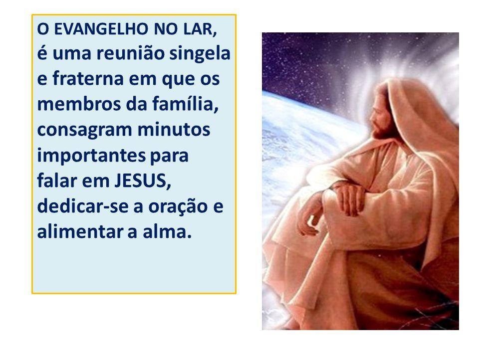 O EVANGELHO NO LAR, é uma reunião singela e fraterna em que os membros da família, consagram minutos importantes para falar em JESUS, dedicar-se a oração e alimentar a alma.