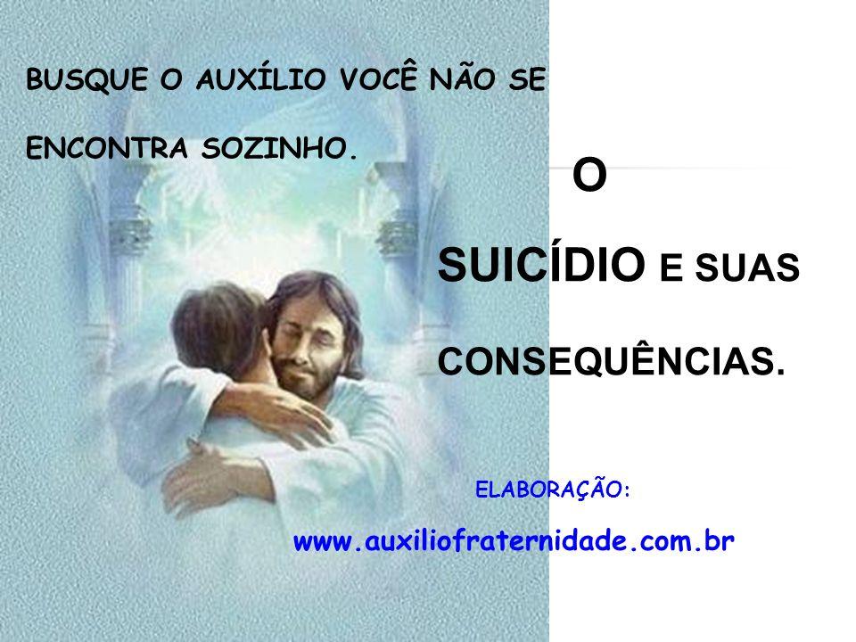 O SUICÍDIO E SUAS CONSEQUÊNCIAS. BUSQUE O AUXÍLIO VOCÊ NÃO SE