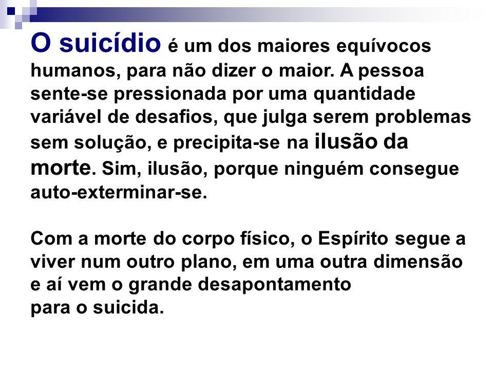 O suicídio é um dos maiores equívocos humanos, para não dizer o maior