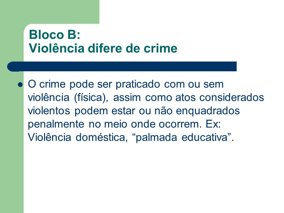 Bloco B: Violência difere de crime