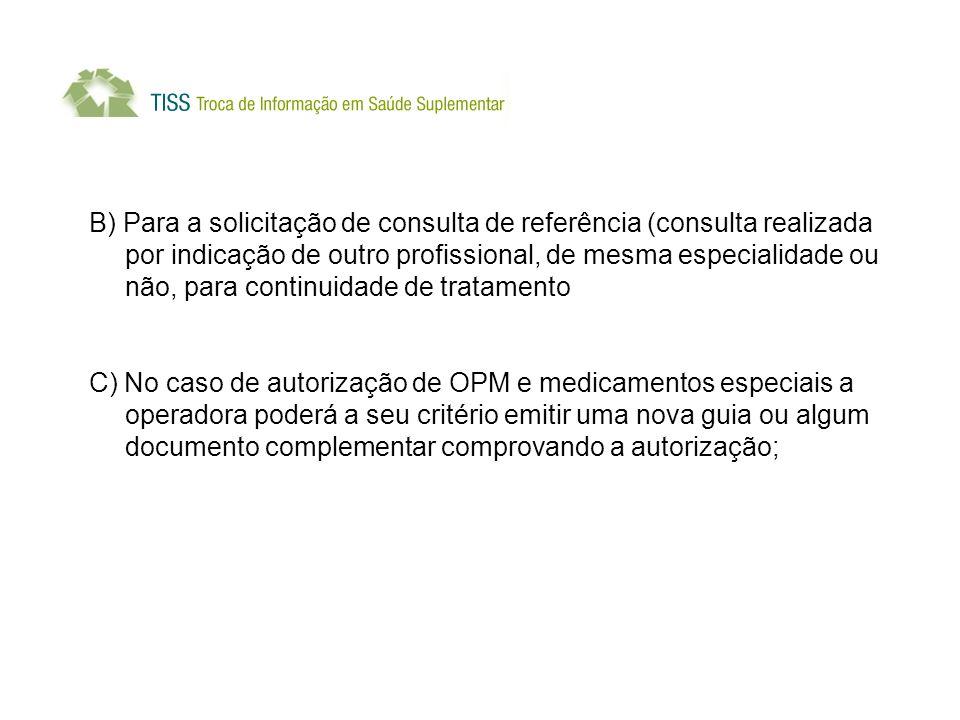 B) Para a solicitação de consulta de referência (consulta realizada por indicação de outro profissional, de mesma especialidade ou não, para continuidade de tratamento