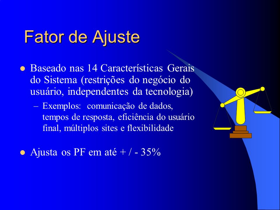 Fator de AjusteBaseado nas 14 Características Gerais do Sistema (restrições do negócio do usuário, independentes da tecnologia)