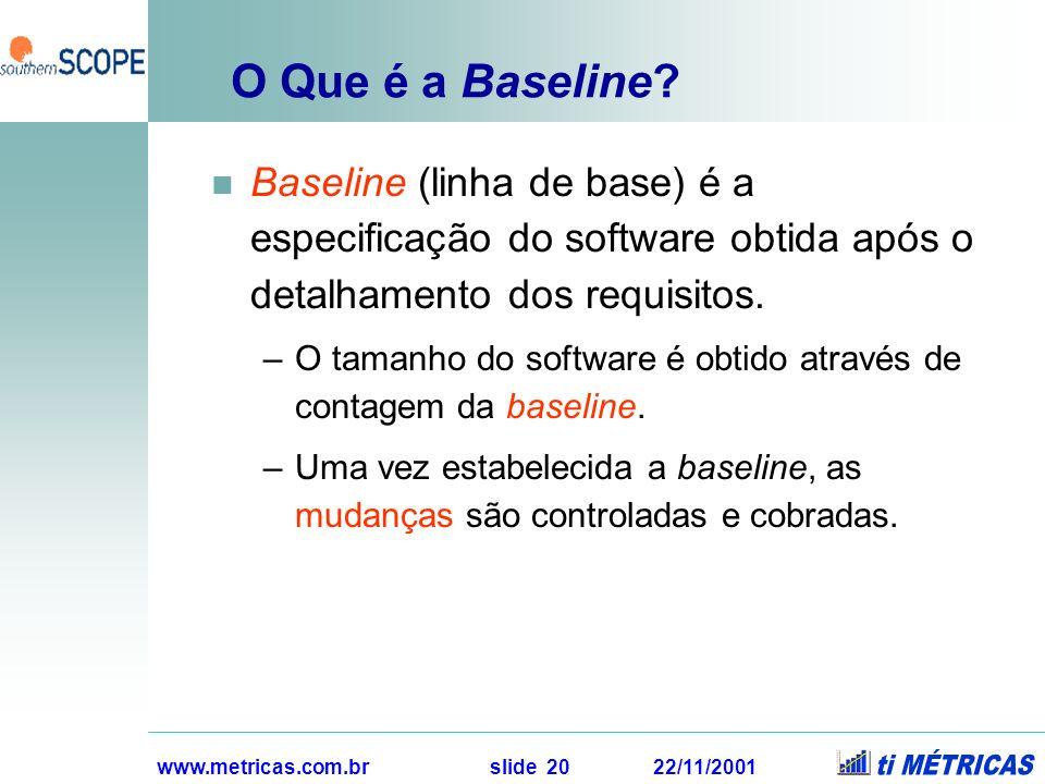 O Que é a Baseline Baseline (linha de base) é a especificação do software obtida após o detalhamento dos requisitos.
