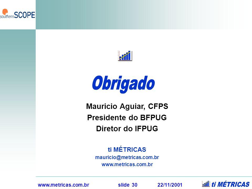 Obrigado Mauricio Aguiar, CFPS Presidente do BFPUG Diretor do IFPUG