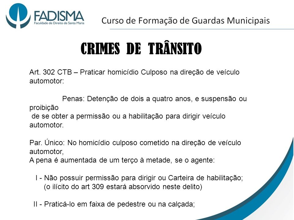 CRIMES DE TRÂNSITOArt. 302 CTB – Praticar homicídio Culposo na direção de veículo automotor: