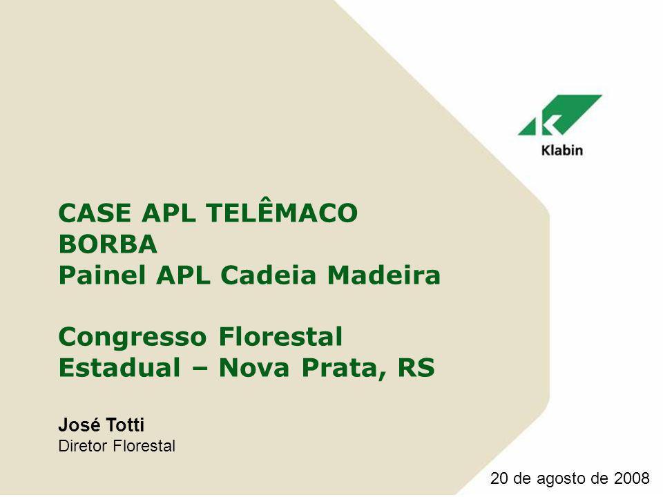 CASE APL TELÊMACO BORBA Painel APL Cadeia Madeira Congresso Florestal Estadual – Nova Prata, RS José Totti Diretor Florestal