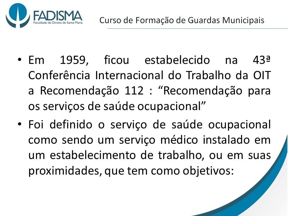 Em 1959, ficou estabelecido na 43ª Conferência Internacional do Trabalho da OIT a Recomendação 112 : Recomendação para os serviços de saúde ocupacional