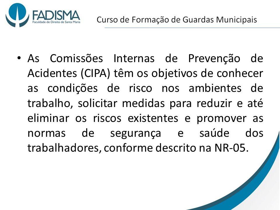 As Comissões Internas de Prevenção de Acidentes (CIPA) têm os objetivos de conhecer as condições de risco nos ambientes de trabalho, solicitar medidas para reduzir e até eliminar os riscos existentes e promover as normas de segurança e saúde dos trabalhadores, conforme descrito na NR-05.