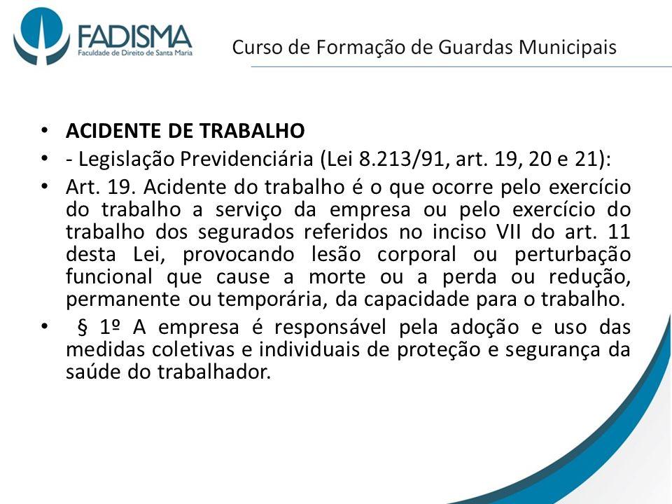 ACIDENTE DE TRABALHO - Legislação Previdenciária (Lei 8.213/91, art. 19, 20 e 21):