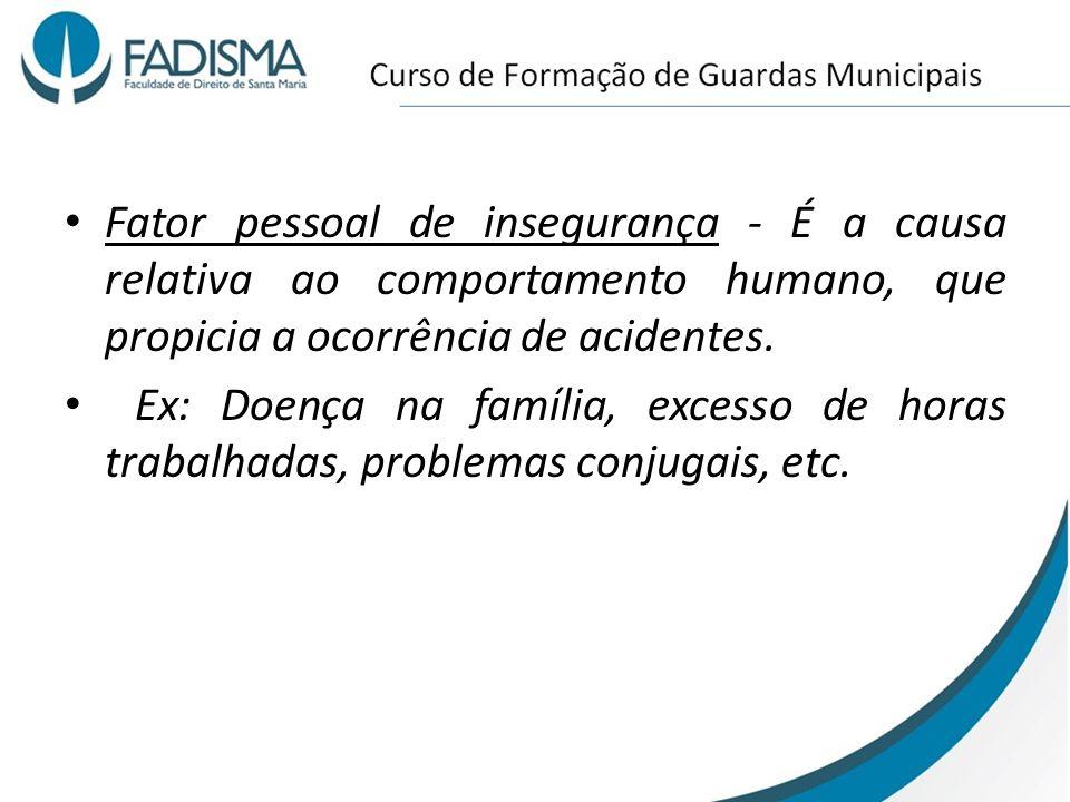 Fator pessoal de insegurança - É a causa relativa ao comportamento humano, que propicia a ocorrência de acidentes.