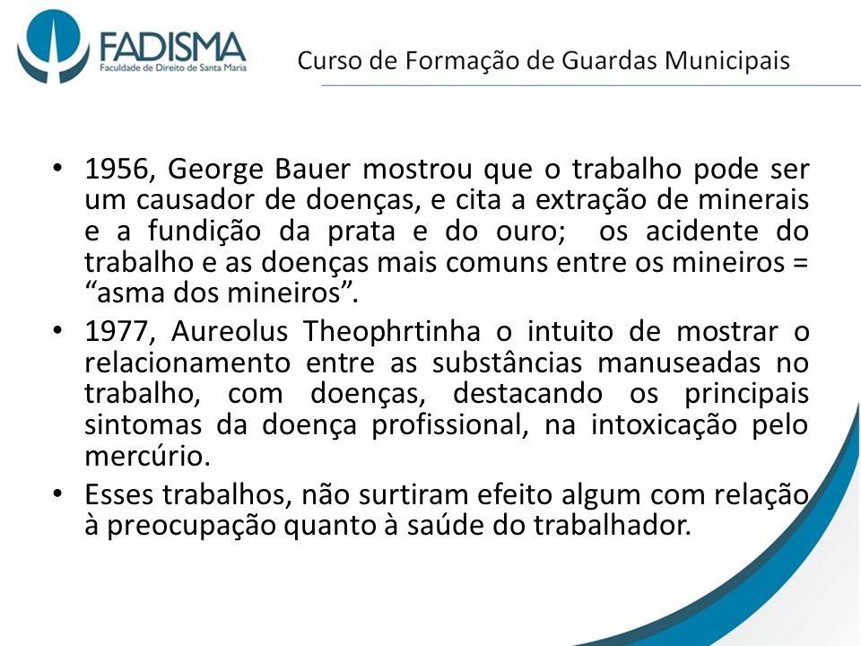 1956, George Bauer mostrou que o trabalho pode ser um causador de doenças, e cita a extração de minerais e a fundição da prata e do ouro; os acidente do trabalho e as doenças mais comuns entre os mineiros = asma dos mineiros .
