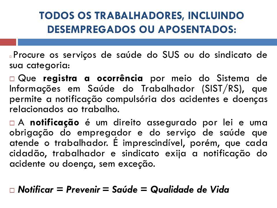 TODOS OS TRABALHADORES, INCLUINDO DESEMPREGADOS OU APOSENTADOS: