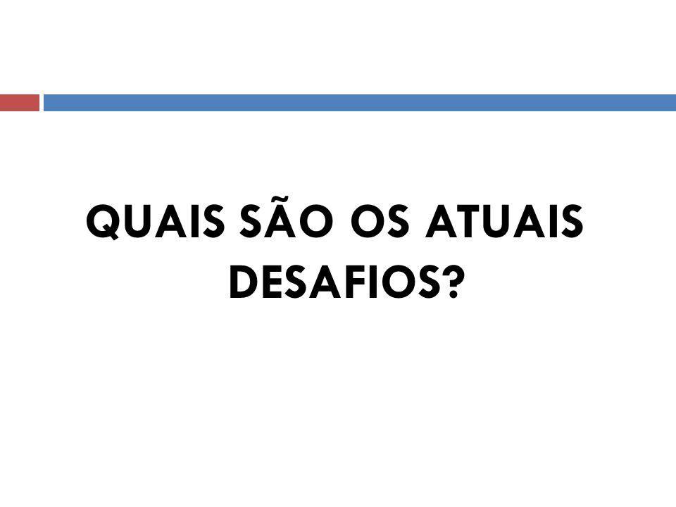 QUAIS SÃO OS ATUAIS DESAFIOS