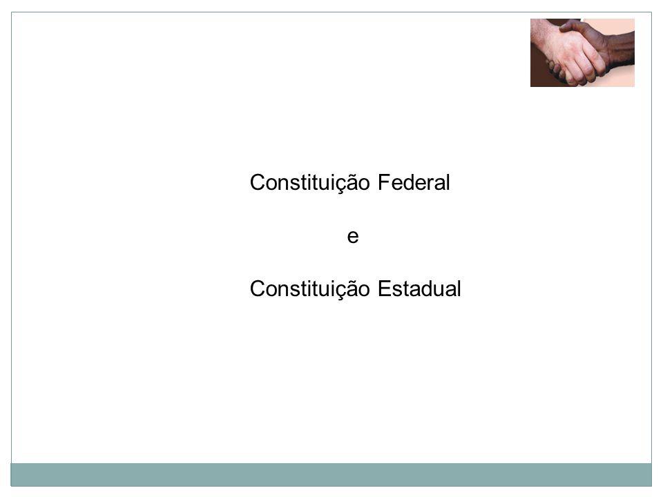 Constituição Federal e Constituição Estadual