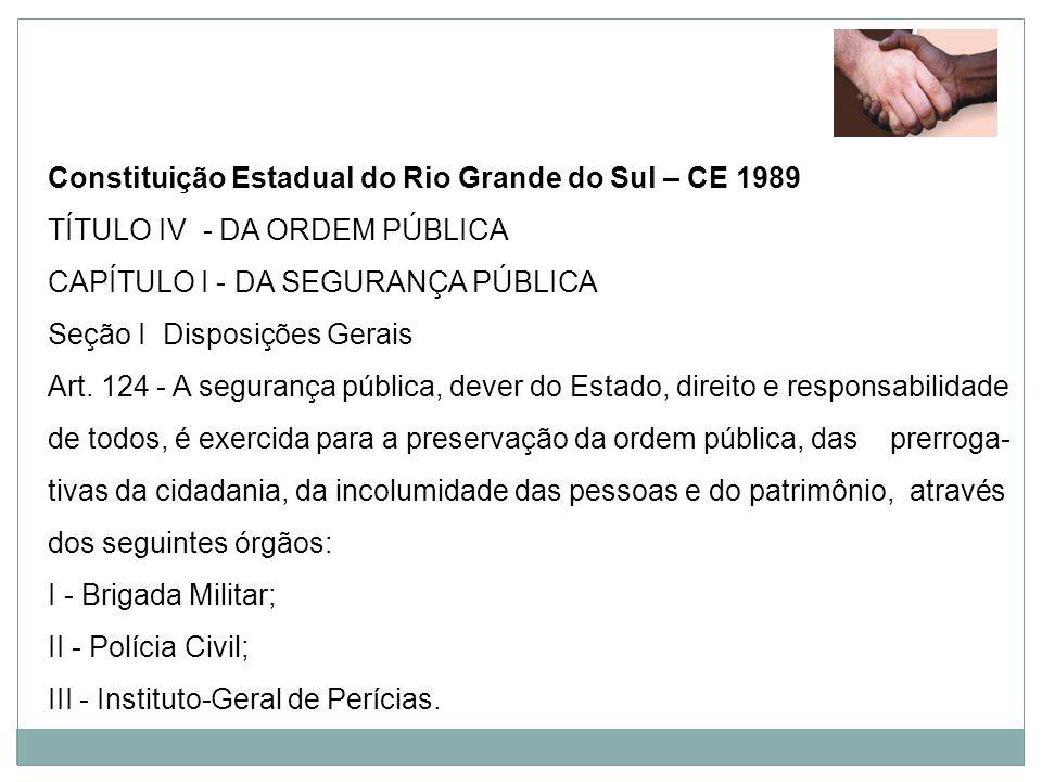 Constituição Estadual do Rio Grande do Sul – CE 1989 TÍTULO IV - DA ORDEM PÚBLICA