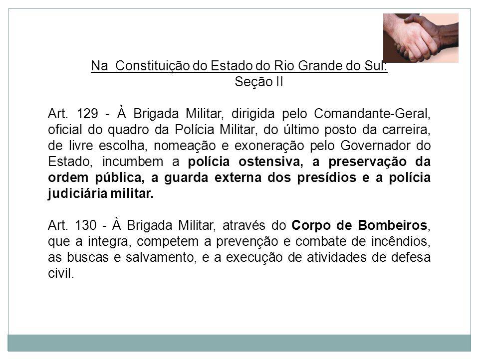 Na Constituição do Estado do Rio Grande do Sul: