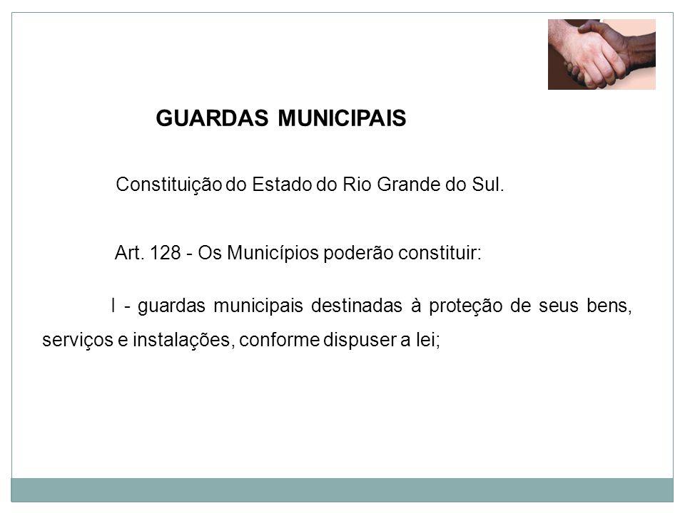 GUARDAS MUNICIPAIS Constituição do Estado do Rio Grande do Sul.