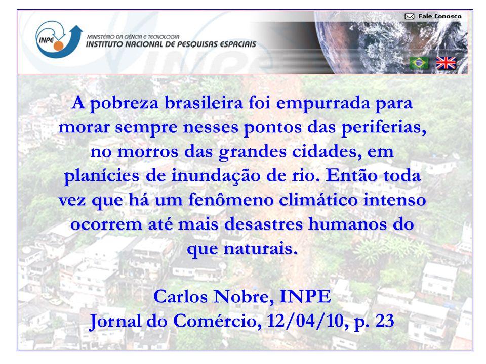 A pobreza brasileira foi empurrada para morar sempre nesses pontos das periferias, no morros das grandes cidades, em planícies de inundação de rio.