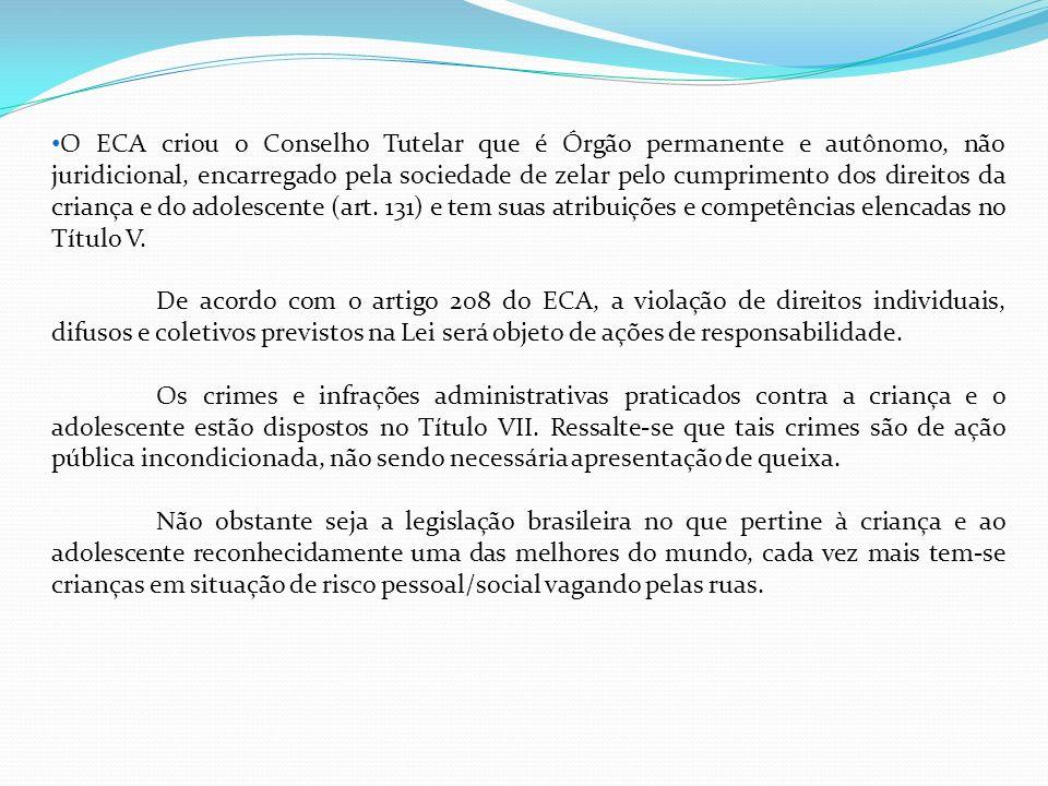 O ECA criou o Conselho Tutelar que é Órgão permanente e autônomo, não juridicional, encarregado pela sociedade de zelar pelo cumprimento dos direitos da criança e do adolescente (art. 131) e tem suas atribuições e competências elencadas no Título V.