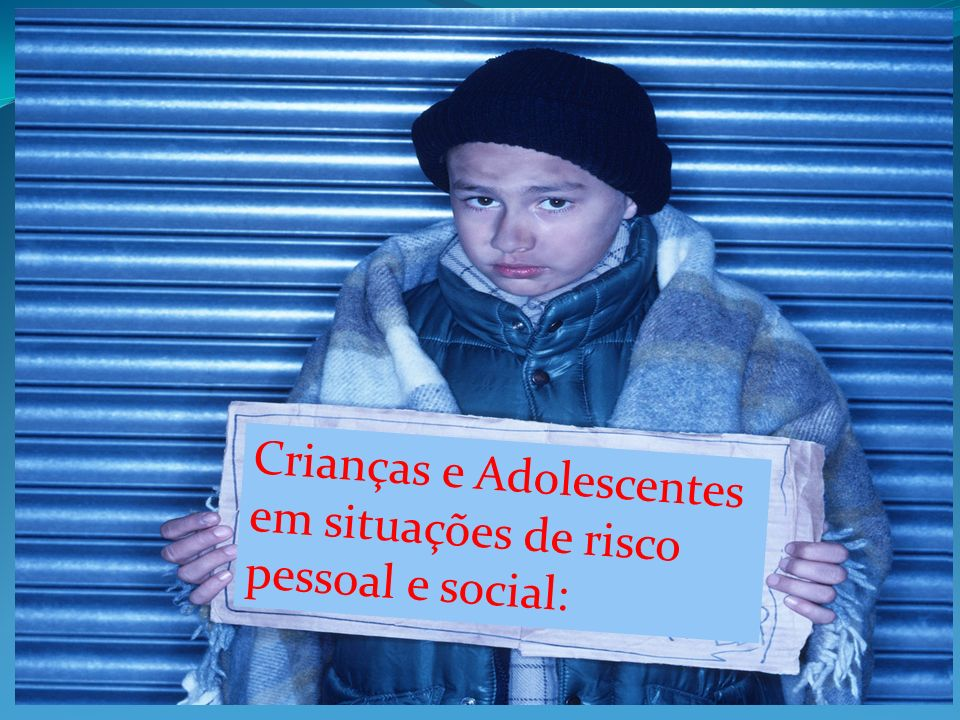 Crianças e Adolescentes em situações de risco pessoal e social: