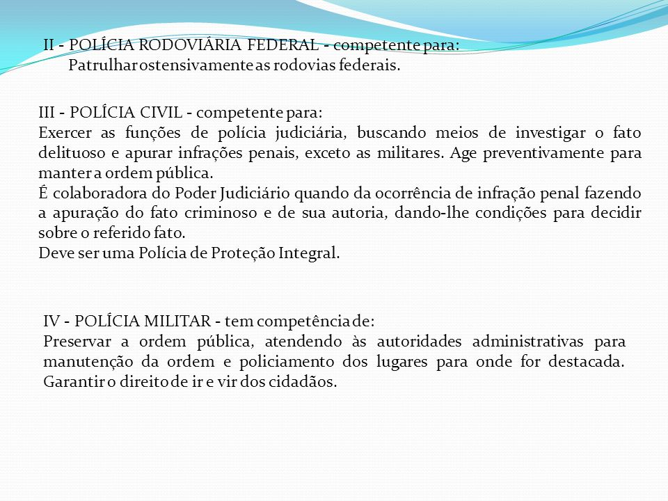 II - POLÍCIA RODOVIÁRIA FEDERAL - competente para: