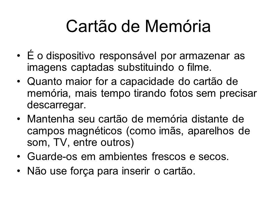 Cartão de Memória É o dispositivo responsável por armazenar as imagens captadas substituindo o filme.