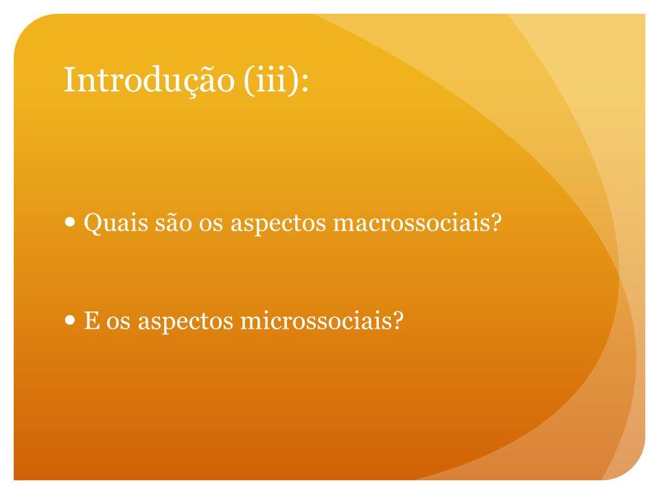 Introdução (iii): Quais são os aspectos macrossociais