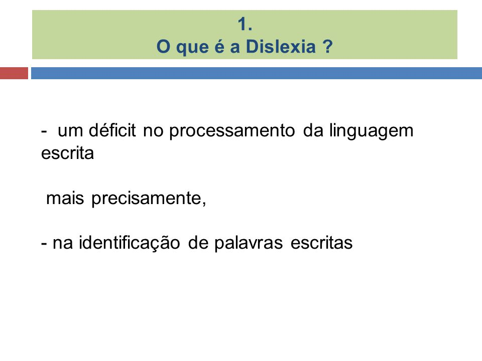 - um déficit no processamento da linguagem escrita