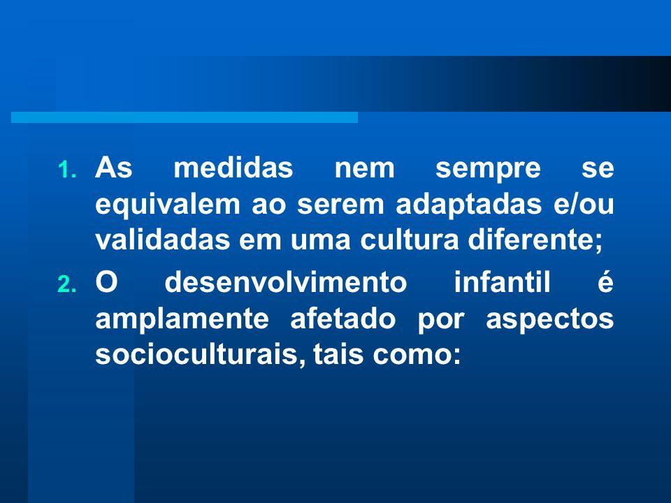 As medidas nem sempre se equivalem ao serem adaptadas e/ou validadas em uma cultura diferente;