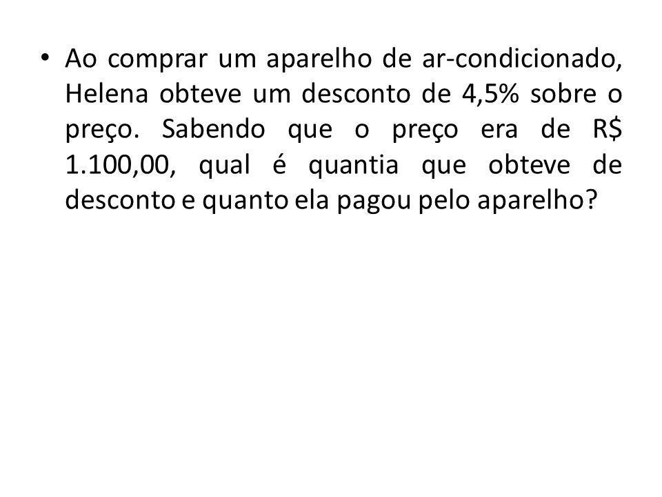 Ao comprar um aparelho de ar-condicionado, Helena obteve um desconto de 4,5% sobre o preço.