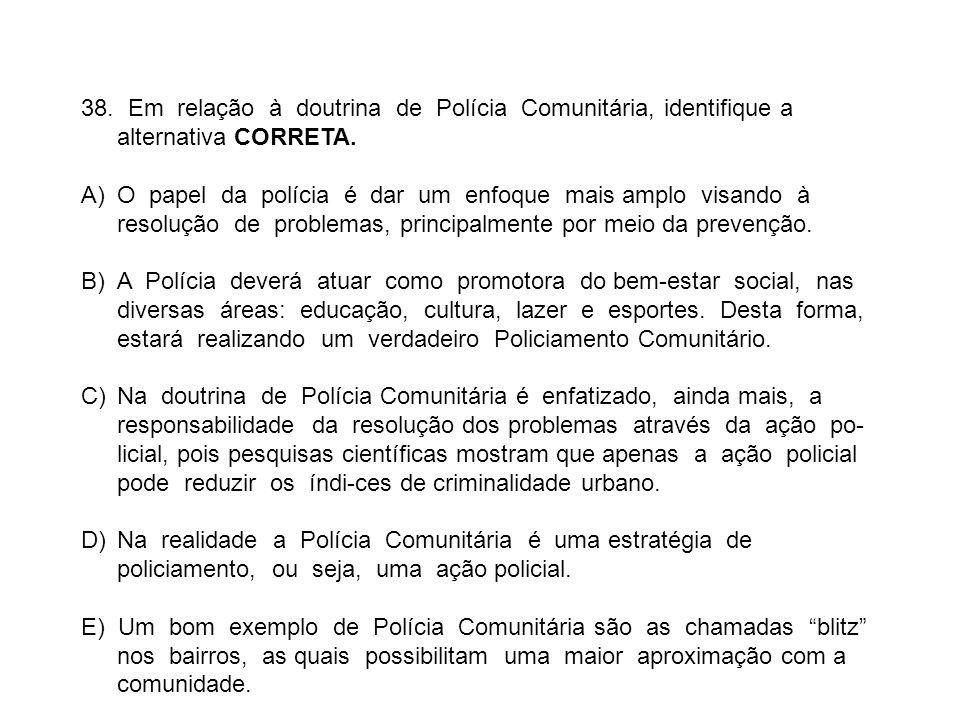 38. Em relação à doutrina de Polícia Comunitária, identifique a alternativa CORRETA.
