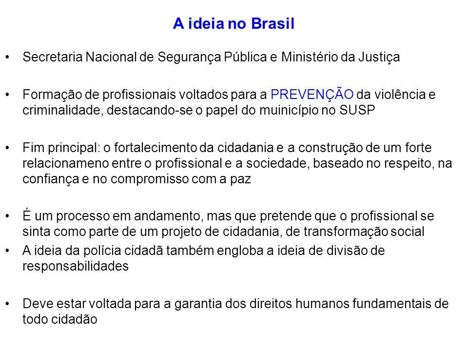 A ideia no BrasilSecretaria Nacional de Segurança Pública e Ministério da Justiça.