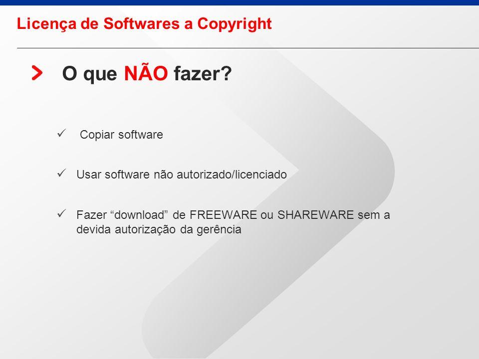 O que NÃO fazer Licença de Softwares a Copyright Copiar software