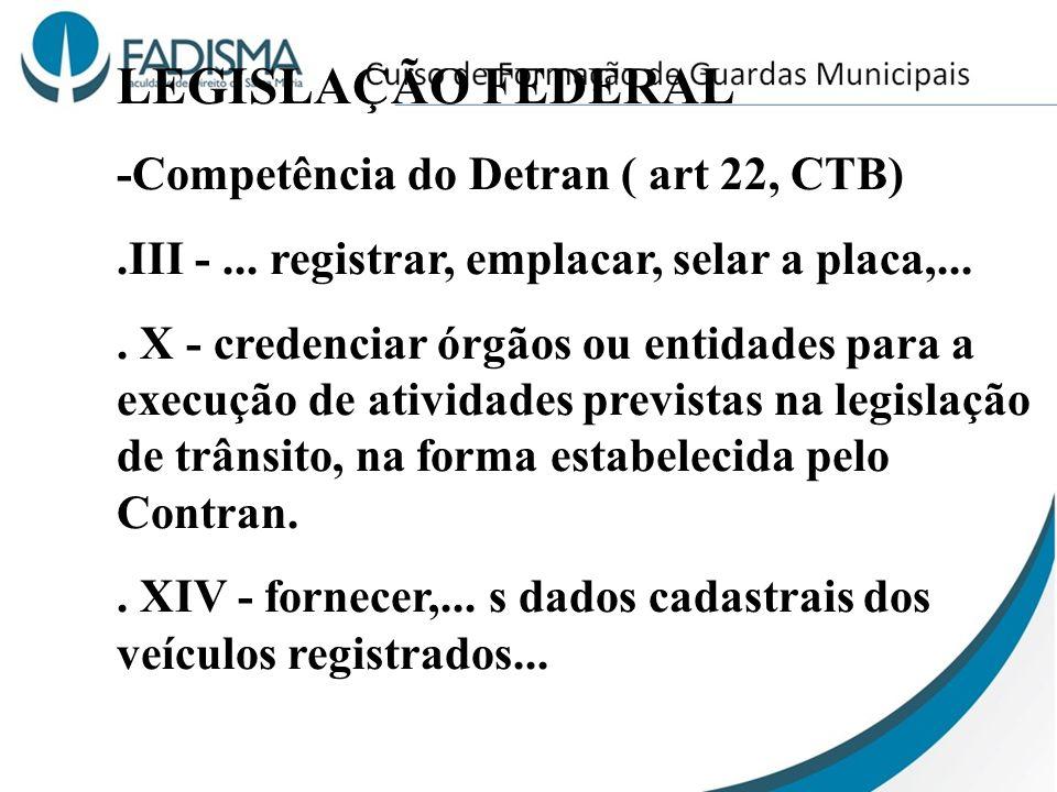 LEGISLAÇÃO FEDERAL -Competência do Detran ( art 22, CTB)