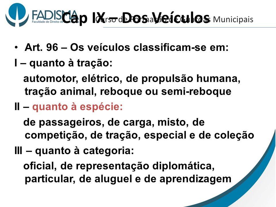 Cap IX – Dos Veículos Art. 96 – Os veículos classificam-se em: